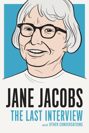 Jane Jacobs The last interview
